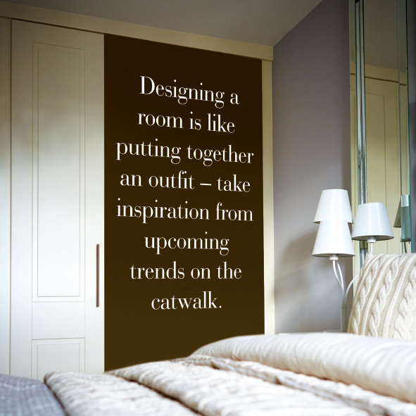 Take inspiration froom the catwalk when designing your home