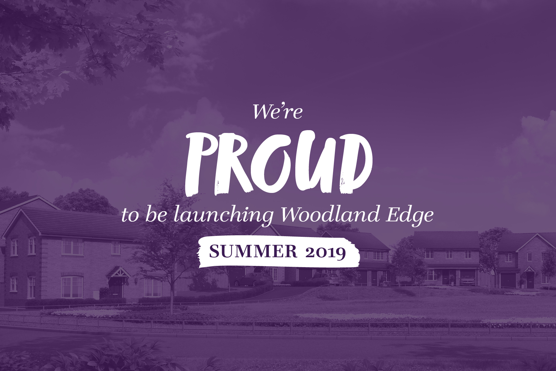 Woodland Edge - Launching Summer 19